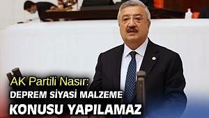 AK Partili Nasır: Deprem siyasi malzeme konusu yapılamaz