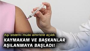 Aşı sistemi mülki amirlere açıldı: Kaymakam ve başkanlar aşılanmaya başladı!