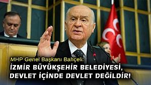 Bahçeli: İzmir Büyükşehir Belediyesi, devlet içinde devlet değildir!