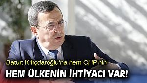 Başkan Batur: Kılıçdaroğlu'na hem CHP'nin hem ülkenin ihtiyacı var!