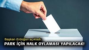 Başkan Erdoğan açıkladı: Park için halk oylaması yapılacak!
