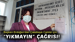 """Başkan Erdoğan'dan Çatalkaya Camisi için """"yıkmayın"""" çağrısı!"""