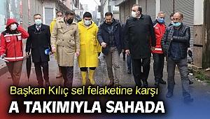 Başkan Kılıç sel felaketine karşı A takımıyla sahada