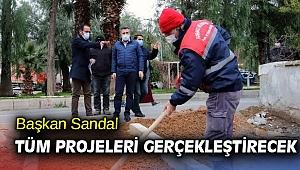 Başkan Sandal tüm projeleri gerçekleştirecek