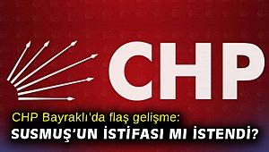 CHP Bayraklı'da flaş gelişme: Susmuş'un istifası mı istendi?