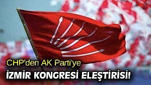 CHP'den AK Parti'ye İzmir Kongresi eleştirisi!