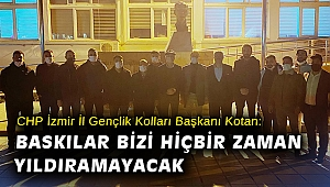 CHP İzmir İl Gençlik Kolları Başkanı Kotan: Baskılar bizi hiçbir zaman yıldıramayacak