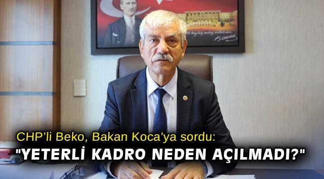 CHP'li Beko, Bakan Koca'ya sordu: