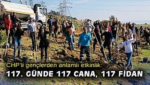 CHP'li gençlerden anlamlı etkinlik: 117. günde 117 cana, 117 fidan