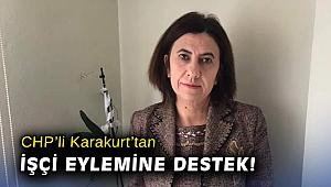 CHP'li Karakurt'tan işçi eylemine destek!