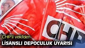 CHP'li vekilden lisanslı depoculuk uyarısı