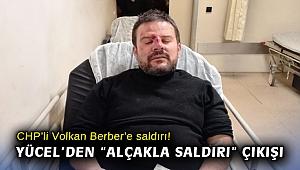 CHP'li Volkan Berber'e saldırı! Yücel'den