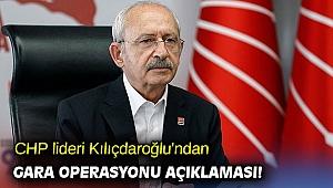 CHP lideri Kılıçdaroğlu'ndan Gara operasyonu açıklaması!