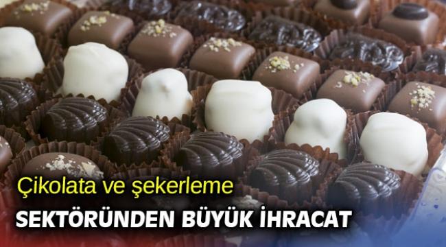 Çikolata ve şekerleme sektöründen büyük ihracat