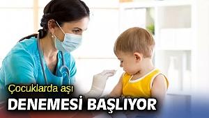 Çocuklarda aşı denemesi başlıyor
