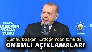 Cumhurbaşkanı Erdoğan'dan İzmir'de önemli açıklamalar!
