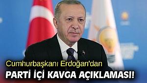 Cumhurbaşkanı Erdoğan'dan parti içi kavga açıklaması!