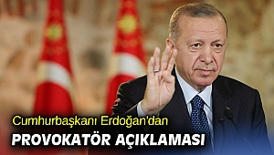 Cumhurbaşkanı Erdoğan'dan provokatör açıklaması