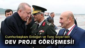Cumhurbaşkanı Erdoğan ve Tunç Soyer'den dev proje görüşmesi!