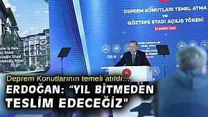 """Deprem Konutlarının temeli atıldı… Erdoğan: """"Yıl bitmeden teslim edeceğiz"""""""
