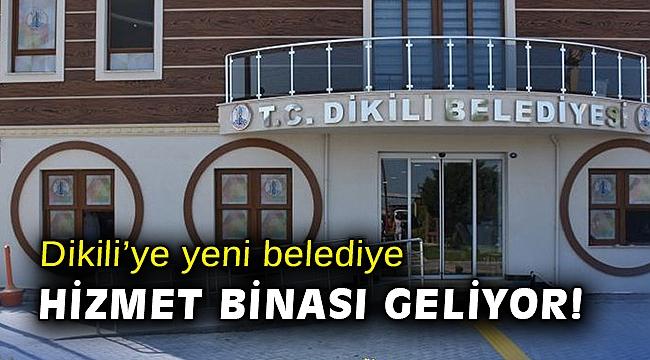Dikili'ye yeni belediye hizmet binası geliyor!
