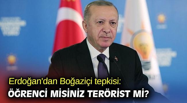 Erdoğan'dan Boğaziçi tepkisi: Öğrenci misiniz terörist mi?