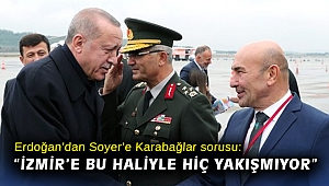"""Erdoğan'dan Soyer'e Karabağlar sorusu: """"İzmir'e bu haliyle hiç yakışmıyor"""""""