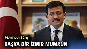 Hamza Dağ'dan flaş açıklama! 'Başka bir İzmir mümkün'