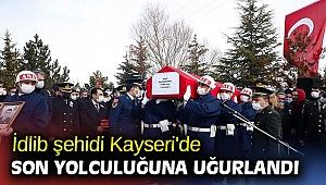 İdlib şehidi Kayseri'de son yolculuğuna uğurlandı