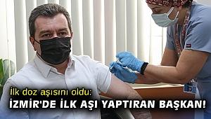 İlk doz aşısını oldu: İzmir'de ilk aşı yaptıran başkan!