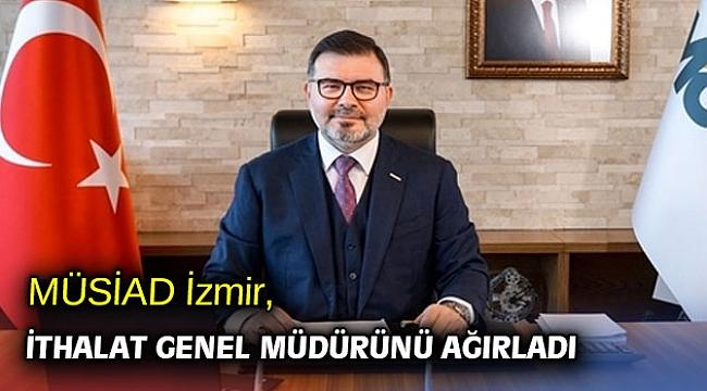 İthalat Genel Müdürü, MÜSİAD İzmir'in konuğu oldu