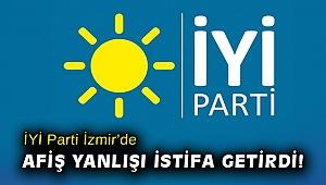 İYİ Parti İzmir'de afiş yanlışı istifa getirdi!