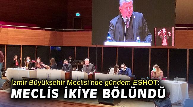 İzmir Büyükşehir Meclisi'nde gündem ESHOT: Meclis ikiye bölündü