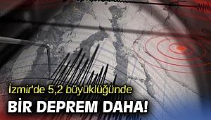 İzmir'de 5,2 büyüklüğünde bir deprem daha!