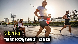 """İzmir'de 5 bin kişi """"Biz Koşarız"""" dedi"""