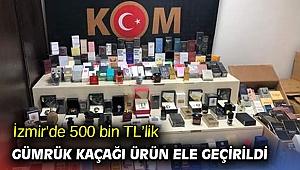 İzmir'de 500 bin TL'lik gümrük kaçağı ürün ele geçirildi