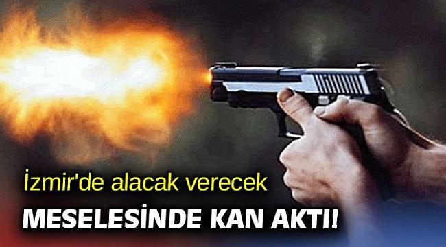 İzmir'de alacak verecek meselesinde kan aktı!