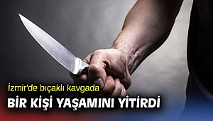 İzmir'de bıçaklı kavgada bir kişi yaşamını yitirdi