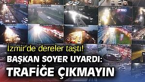 İzmir'de dereler taştı! Başkan Soyer uyardı: Trafiğe çıkmayın