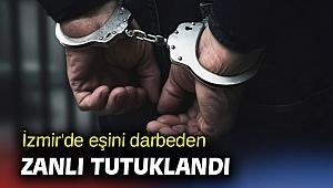 İzmir'de eşini darbeden zanlı tutuklandı