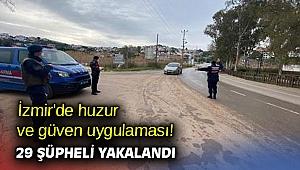 İzmir'de huzur ve güven uygulaması! 29 şüpheli yakalandı