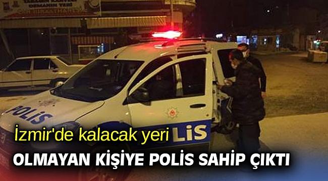 İzmir'de kalacak yeri olmayan kişiye polis sahip çıktı