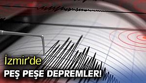İzmir'de peş peşe depremler!