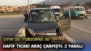 İzmir'de motosiklet ile hafif ticari araç çarpıştı: 2 yaralı