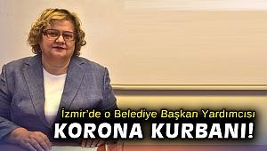 İzmir'de o Belediye Başkan Yardımcısı korona kurbanı!
