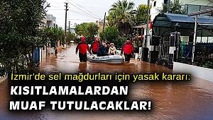 İzmir'de sel mağdurları için yasak kararı: Kısıtlamalardan muaf tutulacaklar!
