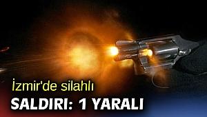 İzmir'de silahlı saldırı: 1 yaralı