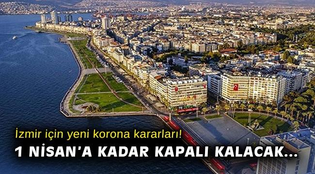 İzmir için yeni korona kararları! 1 Nisan'a kadar kapalı kalacak…