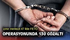 İzmir merkezli 47 ilde FETÖ operasyonunda 130 gözaltı