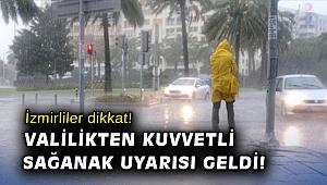 İzmir Valiliği'nden kuvvetli sağanak uyarısı!